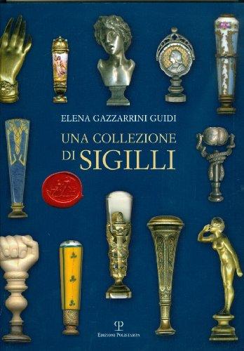 Una collezione di sigilli. Ediz. illustrata