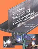 Welding Technology Fundamentals (Laboratory Manual) by William A. Bowditch (1997-08-03)