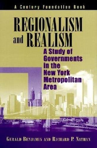 Regionalism and Realism: A Study of Governments in the New York Metropolitan Area: A Study of Government in the New York Metropolitan Area (Century Foundation Books (Brookings Hardcover))