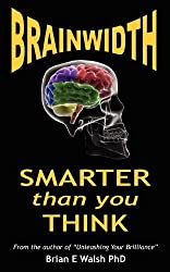 Brainwidth: Smarter That You Think by Brian E. Walsh (2011-03-01)
