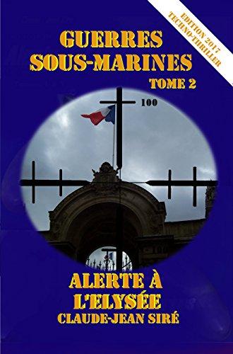 Alerte à l'Elysée - Guerres sous-marines, tome 2 (Guerres sous marines) (French Edition)