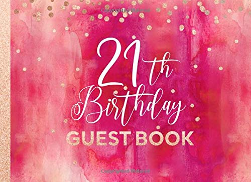 21th Birthday Guest Book: Twenty-First Guestbook For Girls Teenager - Pink Red Rose Gold Glitter Sparkle - Blank Unlined Pages To Write / Sign In - ... Party Celebration Keepsake Journal For Her (Und Gold, Geburtstagsfeier Rosa)