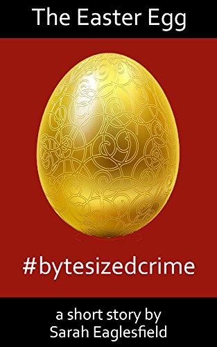 The Easter Egg: a short story - #bytesizedcrime (English Edition)