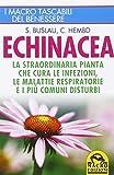 Echinacea. La straordinaria pianta che cure le infezioni, le malattie respiratorie e i più comuni disturbi