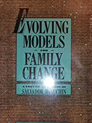 Evolving Models For Family Cha: A Volume in Honour of Salvador Minuchin (Guilford Family Therapy Series)