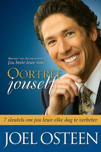 Oortref jouself: 7 sleutels om jou lewe elke dag te verbeter (Afrikaans Edition)