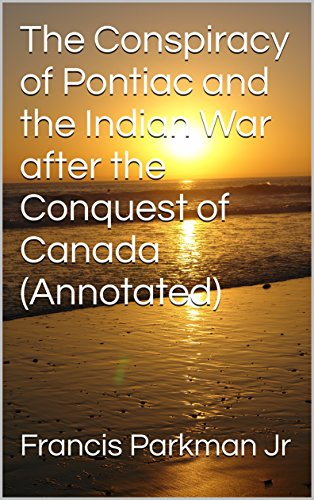 the-conspiracy-of-pontiac-and-the-indian-war-after-the-conquest-of-canada-annotated-english-edition