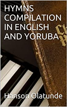 HYMNS COMPILATION IN ENGLISH AND YORUBA by [Olatunde, Hanson]