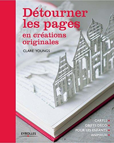 Détourner les pages en créations originales: Cartes - Objets déco - Pour les enfants - Animaux. par Clare Youngs