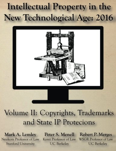 Intellectual Property in the New Technological Age: 2016: Vol. II Copyrights, Trademarks and State IP Protections: Volume 2