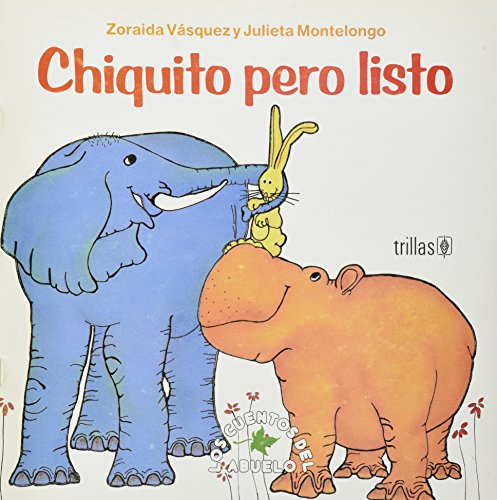 Chiquito pero listo / Small But Intelligent (Los Cuentos Del Abuelo Y Muchos Mas / Grandpa's Stories and Many More) por Zoraida Vasquez