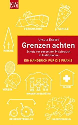 Grenzen achten: Schutz vor sexuellem Missbrauch in Institutionen Ein Handbuch für die Praxis -
