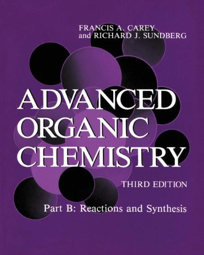 Advanced Organic Chemistry: Reactions and Synthesis Pt. B