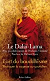 L'art du bouddhisme : pratiquer la sagesse au quotidien / le Dalaï-lama | Bstan 'dzin rgya mtsho XIV (1935-....) - dalaï lama. Auteur