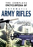 The Complete Encyclopedia of Army Rifles: A Comprehensive Guide to Automatic Army Rifles from Around the World