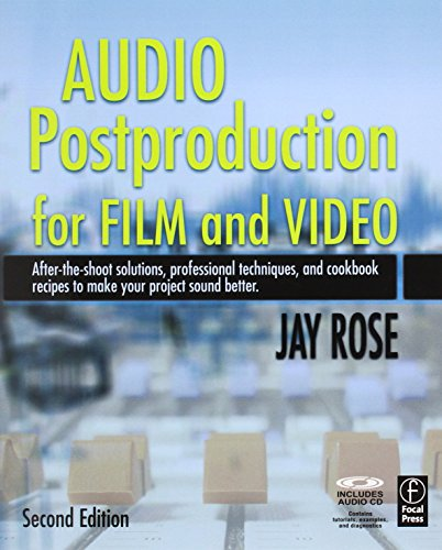 Audio Postproduction for Film and Video: After-the-Shoot solutions, Professional Techniques,and Cookbook Recipes to Make Your Project Sound Better par Jay Rose