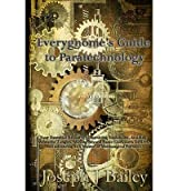 [ EVERYGNOME'S GUIDE TO PARATECHNOLOGY: YOUR ESSENTIAL RESOURCE TO SURVIVING EXPLOSIONS, AVOIDING MUSTACHE TANGLES, MOVING BEYOND BASIC CLOCKWORK DEVICE ] by Bailey, Joseph J ( Author) Jun-2013 [ Paperback ]