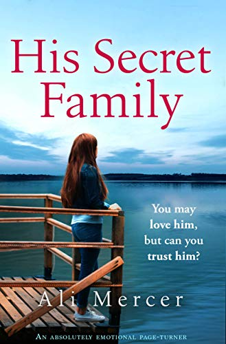 His Secret Family: An absolutely emotional page turner by [Mercer, Ali]