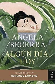 Algún día, hoy: Premio de Novela Fernando Lara 2019: 3 par Ángela Becerra