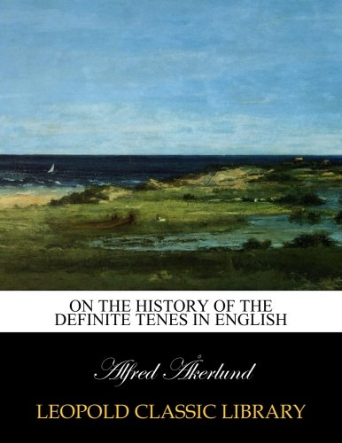 On the history of the definite tenes in English por Alfred Åkerlund