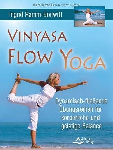 Vinyasa Flow Yoga: Dynamisch-fließende Übungsreihen für körperliche und geistige