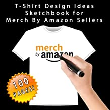 T-Shirt Design Ideas Sketchbook for Merch By Amazon Sellers