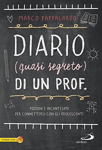 Diario (quasi segreto) di un prof. Pozioni e incantesimi per connettersi con gli adolescenti a scuola