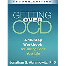 Getting Over Ocd, Second Edition: A 10-Step Workbook for Taking Back Your Life (Guilford Self-help Workbook Series)