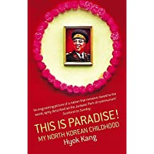 This Is Paradise!: My North Korean Childhood