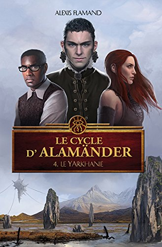Le cycle d'Alamänder, Tome 4 : Le yarkhanie par Alexis Flamand