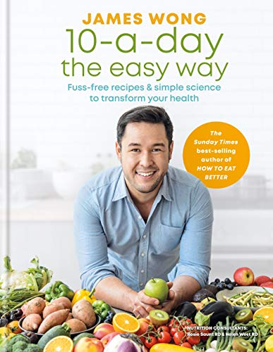 10-a-Day the Easy Way: Fuss-free Recipes & Simple Science to Transform your Health (English Edition)