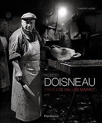 Robert Doisneau: Paris: Les Halles Market