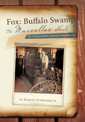 Fox: Buffalo Swamp to Marcellus Shale: The History of Fox Township Pennsylvania