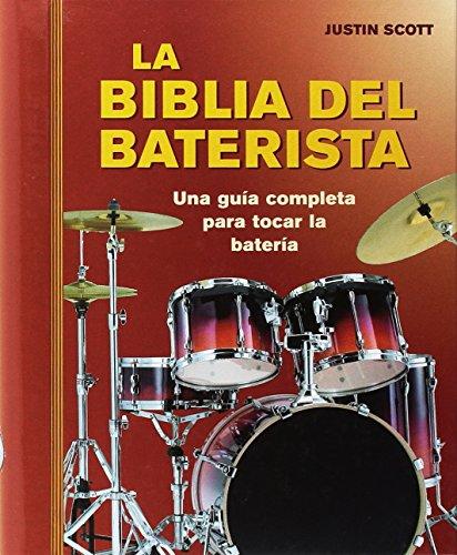 La biblia del baterista: Una guía completa para tocar la batería por Justin Scott