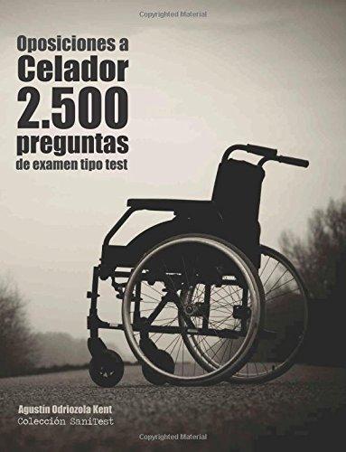 Oposiciones a Celador. 2.500 preguntas de examen tipo test: Recopilación de pruebas utilizadas en servicios de salud. Preguntas resueltas