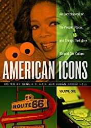 American Icons 3 Volume Set: An Encyclopedia of the People, Places, and Things That Have Shaped Our Culture