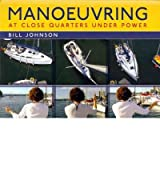 [(Manoeuvring: At Close Quarters Under Power)] [ By (author) Bill Johnson ] [March, 2012]
