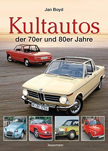 Die Kultautos der 70er und 80er Jahre - Bücher Oldtimer über