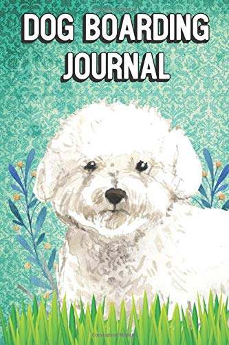 Dog Boarding Journal: Bichon Frise Dog Cover. Booklet for Date Scheduling and Pet Owner Information for Dog Walkers Boarding Appointments and Puppy Businesses.