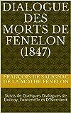 Dialogue des Morts de Fénelon (1847): Suivis de Quelques Dialogues de Boileay, Fontenelle et D'Alembert