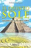 Il quinto sole. Istruzioni per la vita oltre il 2012