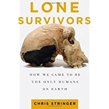 Lone Survivors: How We Came to Be the Only Humans on Earth 1st edition by Stringer, Chris (2012) Hardcover
