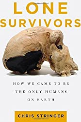 Lone Survivors: How We Came to Be the Only Humans on Earth by Chris Stringer (2012-03-13)