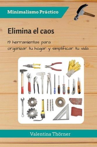 Foto de Elimina el caos: Elimina el caos 19 herramientas para organizar tu hogar y simplificar tu vida: Volume 2 (Minimalismo Práctico)
