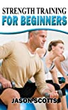 Image de Strength Training For Beginners:A Start Up Guide To Getting In Shape Easily Now!