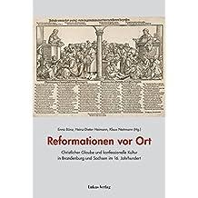 Reformationen vor Ort: Christlicher Glaube und konfessionelle Kultur in Brandenburg und Sachsen im 16. Jahrhundert (Studien zur brandenburgischen und vergleichenden Landesgeschichte)