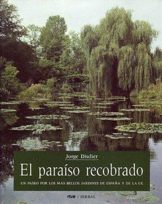 El paraíso recobrado: Un paseo por los más bellos jardines de España y la C.E. (Otras obras- Viajes, países, culturas) por Jorge Disdier