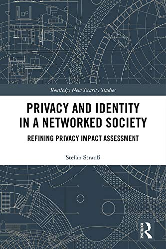 Privacy and Identity in a Networked Society: Refining Privacy Impact Assessment (Routledge New Security Studies) (English Edition)