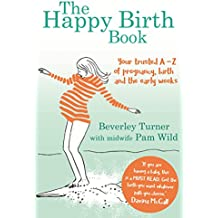 The Happy Birth Book: Your trusted A-Z of pregnancy, birth and the early weeks (English Edition)