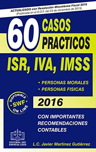 60 Casos Prácticos ISR, IVA, IMSS, 2016